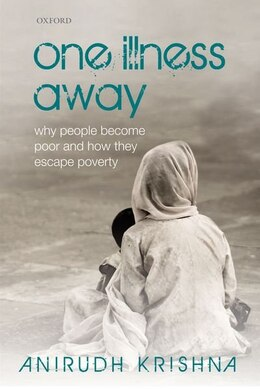 Book One Illness Away: Why People Become Poor and How They Escape Poverty by Anirudh Krishna