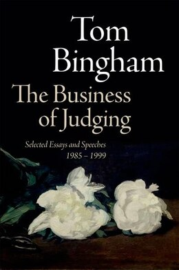 Book The Business of Judging: Selected Essays and Speeches: 1985-1999 by Tom Bingham