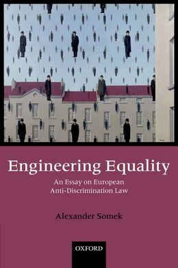 Book Engineering Equality: An Essay on European Anti-Discrimination Law by Alexander Somek