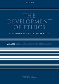 The Development of Ethics: Volume 1: From Socrates to the Reformation