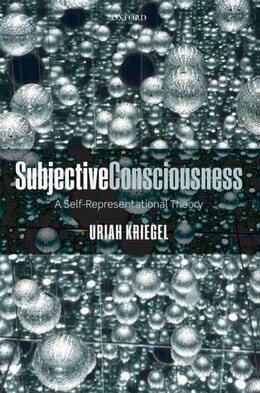 Book Subjective Consciousness: A Self-Representational Theory by Uriah Kriegel