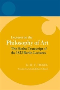 Book Hegel: Lectures on the Philosophy of Art: The Hotho Transcript of the 1823 Berlin Lectures by Robert F. Brown