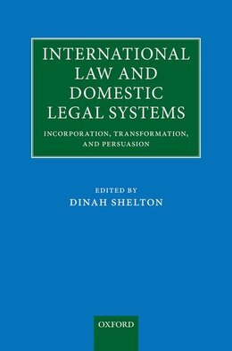 Book International Law and Domestic Legal Systems: Incorporation, Transformation, and Persuasion by Dinah Shelton