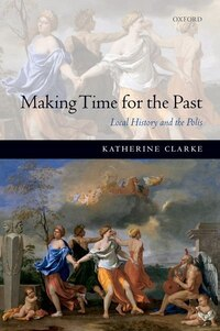 Making Time for the Past: Local History and the Polis
