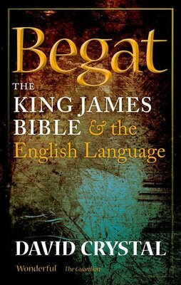 Book Begat: The King James Bible and the English Language by David Crystal