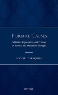 Book Formal Causes: Definition, Explanation, and Primacy in Socratic and Aristotelian Thought by Michael T. Ferejohn