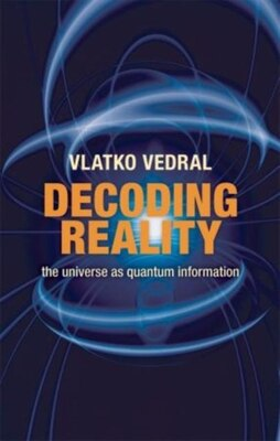 Book Decoding Reality: The Universe as Quantum Information by VLATKO VEDRAL