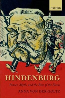 Book Hindenburg: Power, Myth, and the Rise of the Nazis by Anna von der Goltz