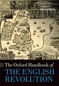 Book The Oxford Handbook of the English Revolution by Michael J. Braddick
