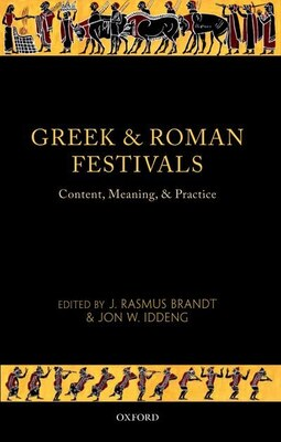 Book Greek and Roman Festivals: Content, Meaning, and Practice by J. Rasmus Brandt