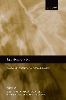 Book Episteme, etc.: Essays in Honour of Jonathan Barnes by Ben Morison