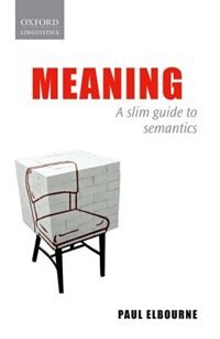 Book Meaning: A Slim Guide to Semantics by Paul Elbourne
