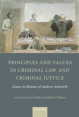 Book Principles and Values in Criminal Law and Criminal Justice: Essays in Honour of Andrew Ashworth by Julian V. Roberts