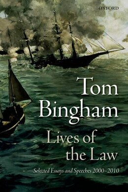 Book Lives of the Law: Selected Essays and Speeches: 2000-2010 by Tom Bingham