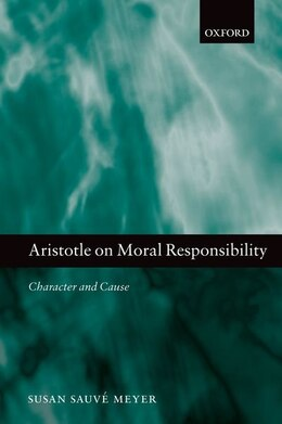 Book Aristotle on Moral Responsibility: Character and Cause by Susan Sauve Meyer