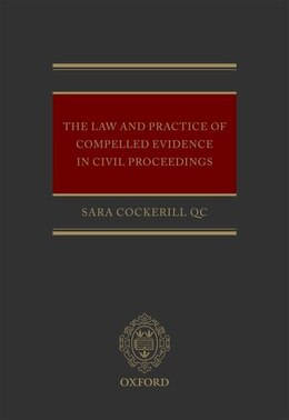 Book The Law and Practice of Compelled Evidence in Civil Proceedings by Sara Cockerill
