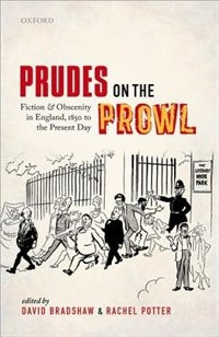 Book Prudes on the Prowl: Fiction and Obscenity in England, 1850 to the Present Day by David Bradshaw