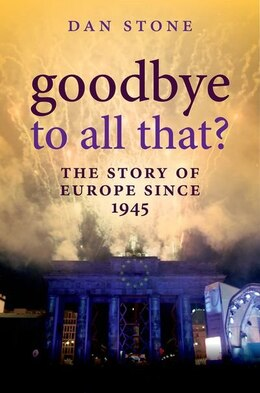 Book Goodbye to All That?: The Story of Europe Since 1945 by Dan Stone
