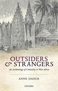Book Outsiders and Strangers: An Archaeology of Liminality in West Africa by Anne Haour