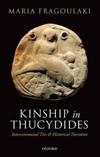 Book Kinship in Thucydides: Intercommunal Ties and Historical Narrative by Maria Fragoulaki