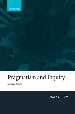 Book Pragmatism and Inquiry: Selected Essays by Isaac Levi