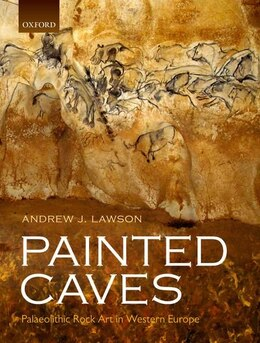 Book Painted Caves: Palaeolithic Rock Art in Western Europe by Andrew J. Lawson