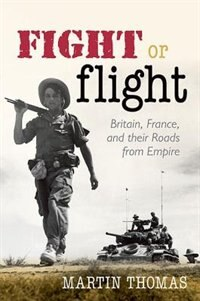 Book Fight or Flight: Britain, France, and their Roads from Empire by Martin Thomas
