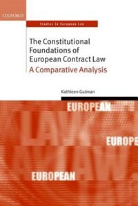 Book The Constitutional Foundations of European Contract Law: A Comparative Analysis by Kathleen Gutman