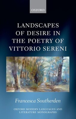 Book Landscapes of Desire in the Poetry of Vittorio Sereni by Francesca Southerden