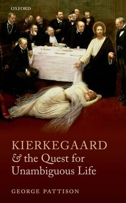 Book Kierkegaard and the Quest for Unambiguous Life: Between Romanticism and Modernism: Selected Essays by George Pattison