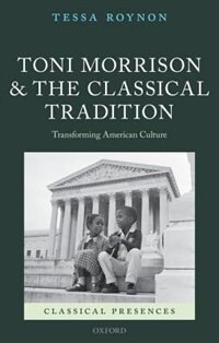 Book Toni Morrison and the Classical Tradition: Transforming American Culture by Tessa Roynon