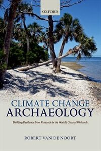 Book Climate Change Archaeology: Building Resilience from Research in the Worlds Coastal Wetlands by Robert Van De Noort