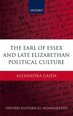 Book The Earl of Essex and Late Elizabethan Political Culture by Alexandra Gajda