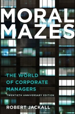Book Moral Mazes: The World of Corporate Managers, Updated Edition by Robert Jackall