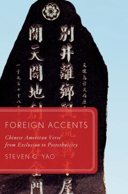 Book Foreign Accents: Chinese American Verse from Exclusion to Postethnicity by Steven G. Yao