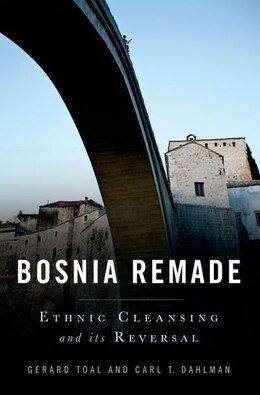 Book Bosnia Remade: Ethnic Cleansing and Its Reversal by Gearoid O Tuathail