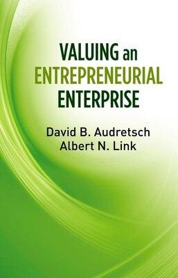 Book Valuing an Entrepreneurial Enterprise by David B. Audretsch