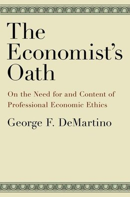 Book The Economists Oath: On the Need for and Content of Professional Economic Ethics by George F. DeMartino