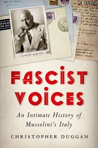Fascist Voices: An Intimate History of Mussolinis Italy