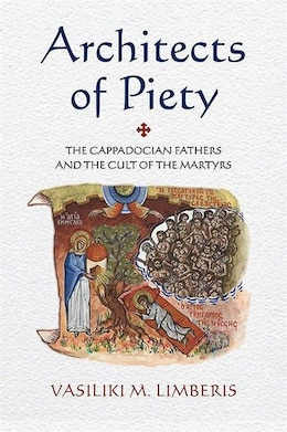 Book Architects of Piety: The Cappadocian Fathers and the Cult of the Martyrs by Vasiliki M. Limberis