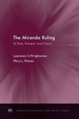 Book The Miranda Ruling: Its Past, Present, and Future by Lawrence S. Wrightsman