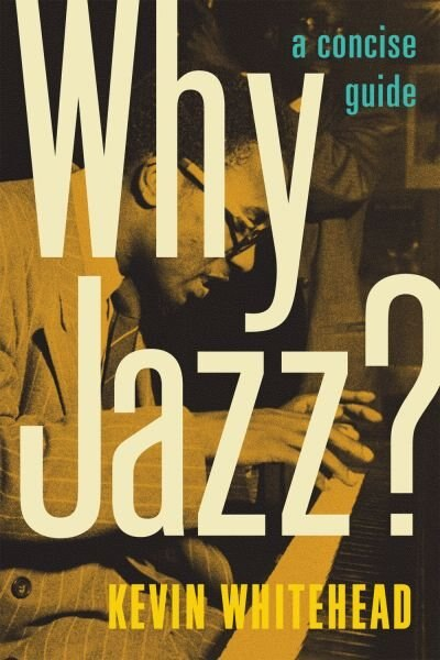 Why Jazz?: A Concise Guide by Kevin Whitehead