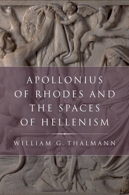 Book Apollonius of Rhodes and the Spaces of Hellenism by William G. Thalmann
