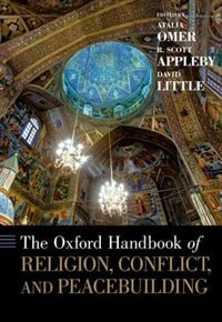 Book The Oxford Handbook of Religion, Conflict, and Peacebuilding by Atalia Omer