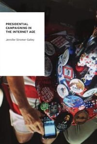 Book Presidential Campaigning in the Internet Age by Jennifer Stromer-Galley