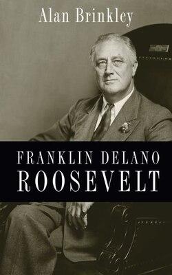 Book Franklin Delano Roosevelt by Alan Brinkley