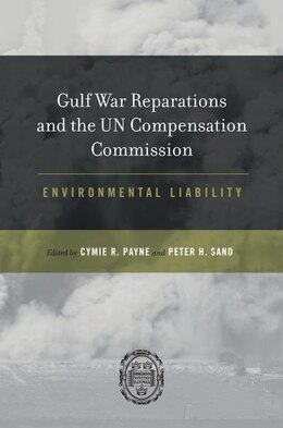 Book Gulf War Reparations and the UN Compensation Commission: Environmental Liability by Cymie Payne