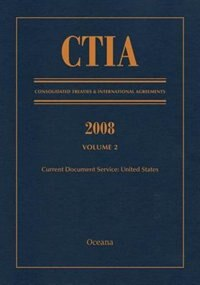 Book CTIA: Consolidated Treaties and International Agreements 2008 Vol 2: Issued November 2009 by Oceana Editorial Board