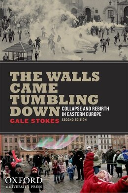 Book The Walls Came Tumbling Down: Collapse and Rebirth in Eastern Europe by Gale Stokes