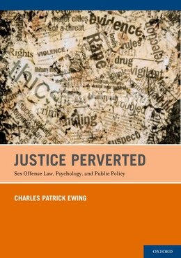 Book Justice Perverted: Sex Offense Law, Psychology, And Public Policy by Charles Patrick Ewing